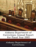 Alabama Department Of Corrections Annual Report For Fiscal Year 2003 by Alabama Department Of Corrections