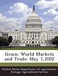 Grain: World Markets and Trade: May 1,2002