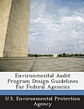 Environmental Audit Program Design Guidelines for Federal Agencies