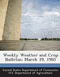 Weekly Weather and Crop Bulletin: March 19, 1985