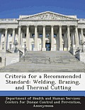 Criteria for a Recommended Standard: Welding, Brazing, and Thermal Cutting