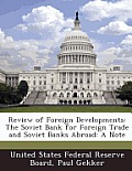 Review of Foreign Developments: The Soviet Bank for Foreign Trade and Soviet Banks Abroad: A Note