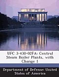 Ufc 3-430-02fa: Central Steam Boiler Plants, with Change 1