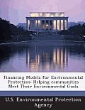Financing Models for Environmental Protection: Helping Communities Meet Their Environmental Goals