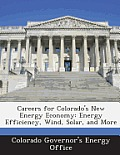 Careers for Colorado's New Energy Economy: Energy Efficiency, Wind, Solar, and More