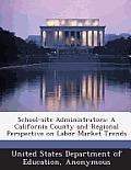 School-Site Administrators: A California County and Regional Perspective on Labor Market Trends