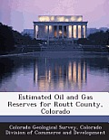 Estimated Oil and Gas Reserves for Routt County, Colorado