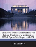 Uranium-Trend Systematics for Dating Quaternary Sediments: Usgs Open-File Report 85-298