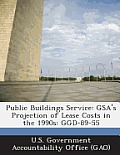 Public Buildings Service: Gsa's Projection of Lease Costs in the 1990s: Ggd-89-55