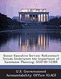 Senior Executive Service: Retirement Trends Underscore the Importance of Succession Planning: Ggd-00-113br
