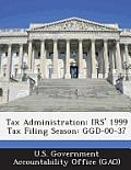 Tax Administration: IRS' 1999 Tax Filing Season: Ggd-00-37