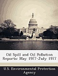 Oil Spill and Oil Pollution Reports: May 1977-July 1977