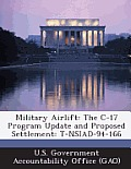 Military Airlift: The C-17 Program Update and Proposed Settlement: T-Nsiad-94-166