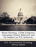 House Hearing, 112th Congress: Assessing China's Behavior and Its Impact on U.S. Interests