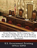 House Hearing, 112th Congress: The Fair Labor Standards ACT: Is It Meeting the Needs of the Twenty-First Century Workplace