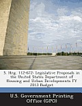 S. Hrg. 112-672: Legislative Proposals in the United States Department of Housing and Urban Developments Fy 2013 Budget