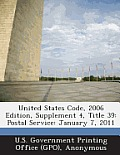 United States Code, 2006 Edition, Supplement 4, Title 39: Postal Service: January 7, 2011