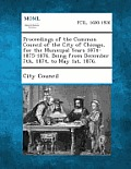 Proceedings of the Common Council of the City of Chicago, for the Municipal Years 1874-1875-1876. Being from December 7th, 1874, to May 1st, 1876.