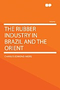 The Rubber Industry in Brazil and the Orient