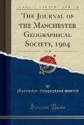 The Journal of the Manchester Geographical Society, 1904, Vol. 20 (Classic Reprint)