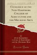 Catalogue Of The New Hampshire College Of Agriculture & The Mechanic Arts (Classic Reprint) by New Hampshire College Of Agricultu Arts