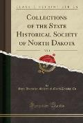 Collections Of The State Historical Society Of North Dakota, Vol. 1 (Classic Reprint) by State Historical Society Of North Da Cn