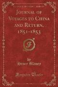 Journal of Voyages to China and Return, 1851-1853 (Classic Reprint)