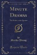 Minute Dramas: The Kodak at the Quarter (Classic Reprint)