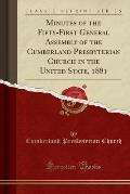Minutes of the Fifty-First General Assembly of the Cumberland Presbyterian Church in the United State, 1881 (Classic Reprint)