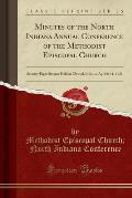 Minutes of the North Indiana Annual Conference of the Methodist Episcopal Church: Seventy-Eight Session Held at Elwood, Indiana, April 6-11, 1921 (Cla