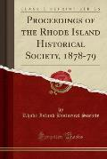 Proceedings of the Rhode Island Historical Society, 1878-79 (Classic Reprint)