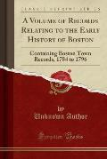 A Volume of Records Relating to the Early History of Boston: Containing Boston Town Records, 1784 to 1796 (Classic Reprint)