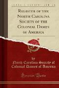 Register of the North Carolina Society of the Colonial Dames of America (Classic Reprint)