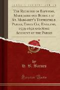The Register of Baptisms, Marriages and Burials at St. Margaret's Toppesfield Parish, Essex Co;, England, 1559-1650 and Some Account of the Parish (Cl