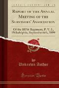 Report of the Annual Meeting of the Survivors' Association: Of the 187th Regiment, P. V. I., Philadelphia, September 6th, 1899 (Classic Reprint)