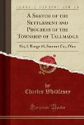 A Sketch of the Settlement and Progress of the Township of Tallmadge: No; 2, Range 10, Summit Co;, Ohio (Classic Reprint)