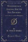 Wanderings Among South Sea Savages: And in Borneo and the Philippines (Classic Reprint)