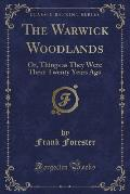 The Warwick Woodlands: Or, Things as They Were There Twenty Years Ago (Classic Reprint)
