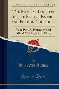 The Mineral Industry of the British Empire and Foreign Countries: War Period, Platinum and Allied Metals, (1913-1919) (Classic Reprint)