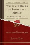 Wages and Hours in Anthracite Mining, Vol. 47: June, 1914 October, 1921, Inclusive (Classic Reprint)
