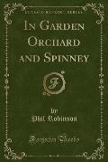 In Garden Orchard and Spinney (Classic Reprint)