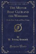 The Motor Boat Club and the Wireless: Or the Dot, Dash and Dare Cruise (Classic Reprint)