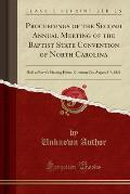 Proceedings of the Second Annual Meeting of the Baptist State Convention of North Carolina: Held at Reeve's Meeting House, Chatman Co;, August 3-7, 18