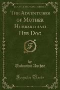 The Adventures of Mother Hubbard and Her Dog (Classic Reprint)