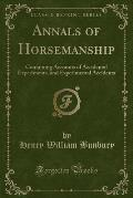 Annals of Horsemanship: Containing Accounts of Accidental Experiments, and Experimental Accidents (Classic Reprint)
