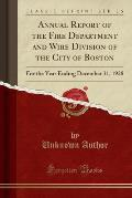 Annual Report of the Fire Department and Wire Division of the City of Boston: For the Year Ending December 31, 1928 (Classic Reprint)