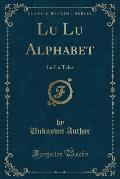 Lu Lu Alphabet: Lu Lu Tales (Classic Reprint)