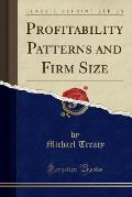 Profitability Patterns and Firm Size (Classic Reprint)