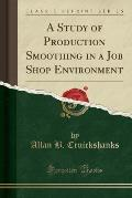 A Study of Production Smoothing in a Job Shop Environment (Classic Reprint)