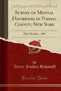 Survey of Mental Disorders in Nassau County, New York: July-October, 1916 (Classic Reprint)